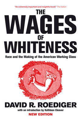 The Wages of Whiteness by David R Roediger
