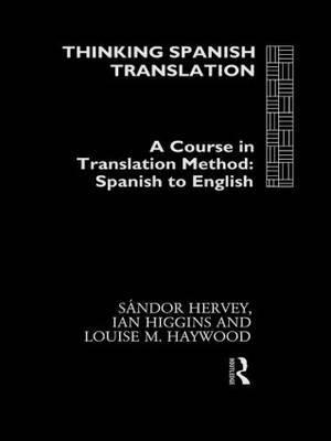 Thinking Spanish Translation: A Course in Translation Method - Spanish to English by Sandor Hervey