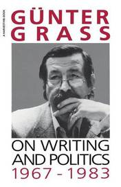On Writing and Politics, 1967-1983 by Gunter Grass
