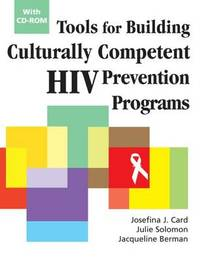 Tools for Building Culturally Competent HIV Prevention Programs by Josefina J. Card