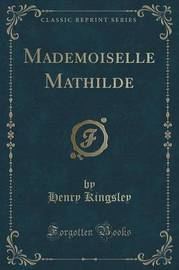Mademoiselle Mathilde (Classic Reprint) by Henry Kingsley