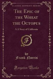 The Epic of the Wheat the Octopus by Frank Norris