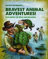 Coyote Peterson's Brave Adventures by Coyote Peterson