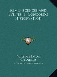 Reminiscences and Events in Concord's History (1904) Reminiscences and Events in Concord's History (1904) by William Eaton Chandler