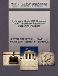 Hubbard V. Kiefel U.S. Supreme Court Transcript of Record with Supporting Pleadings by Peter Fitzpatrick
