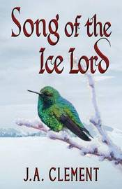Song of the Ice Lord by J A Clement