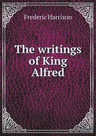The Writings of King Alfred by Frederic Harrison