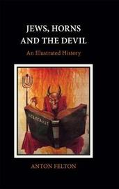 Jews, Horns and the Devil by Anton Felton