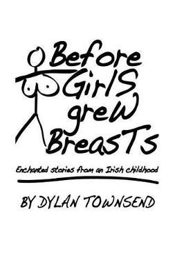 Before Girls Grew Breasts by Mr Dylan P Townsend