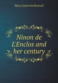 Ninon de l'Enclos and Her Century by Mary Catherine Rowsell