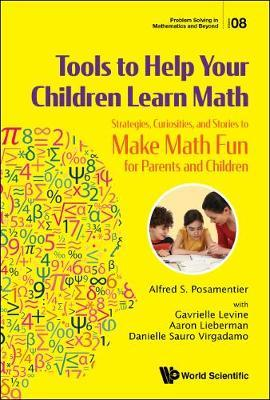 Tools To Help Your Children Learn Math: Strategies, Curiosities, And Stories To Make Math Fun For Parents And Children by Alfred S Posamentier