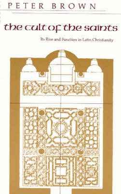 The Cult of the Saints: Its Rise and Function in Latin Christianity by Peter Brown