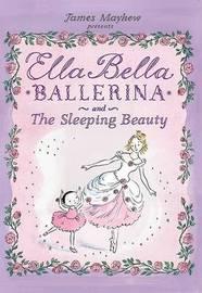 Ella Bella Ballerina and the Sleeping Beauty by James Mayhew