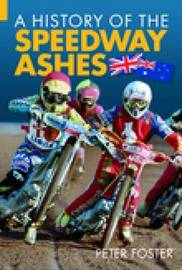 A History of the Speedway Ashes by Peter Foster image