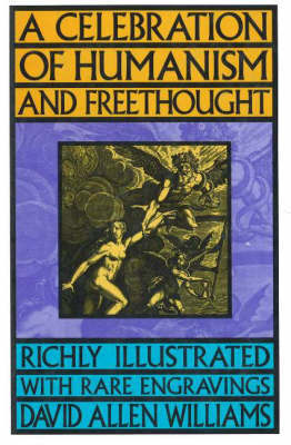A Celebration of Humanism and Freethought: Richly Illustrated with Rare Engravings by David Allen Williams