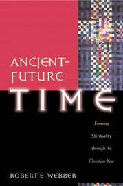 Ancient-Future Time by Robert E. Webber