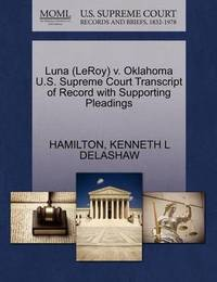Luna (Leroy) V. Oklahoma U.S. Supreme Court Transcript of Record with Supporting Pleadings by Kenneth L Delashaw
