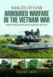 Armoured Warfare in the Vietnam War by Michael Green