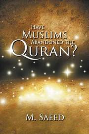 Have Muslims Abandoned the Quran? by M. Saeed