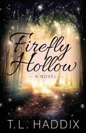 Firefly Hollow by T L Haddix