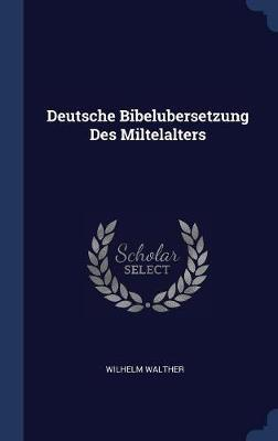 Deutsche Bibelubersetzung Des Miltelalters by Wilhelm Walther