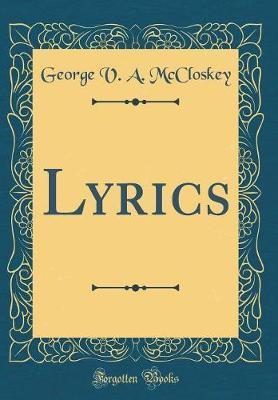 Lyrics (Classic Reprint) by George V. a. McCloskey