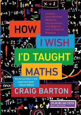 How I Wish I'd Taught Maths by Craig Barton