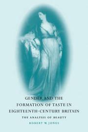 Gender and the Formation of Taste in Eighteenth-Century Britain by Robert W. Jones