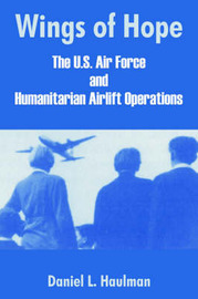 Wings of Hope: The U.S. Air Force and Humanitarian Airlift Operations by Daniel L. Haulman image
