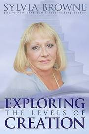 Exploring the Levels of Creation by Sylvia Browne