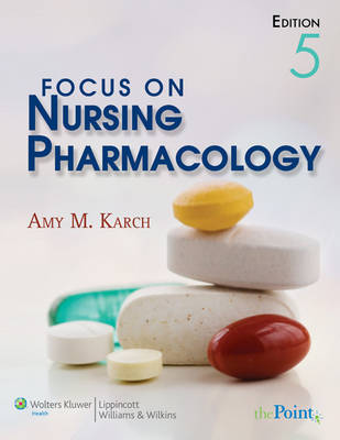 Focus on Nursing Pharmacology by Amy Morrison Karch