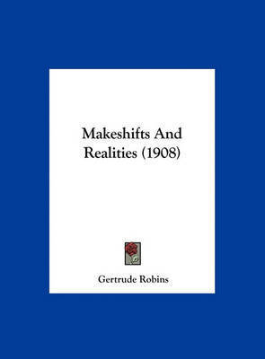 Makeshifts and Realities (1908) by Gertrude Robins