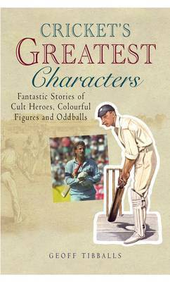 Cricket's Greatest Characters by Geoff Tibballs