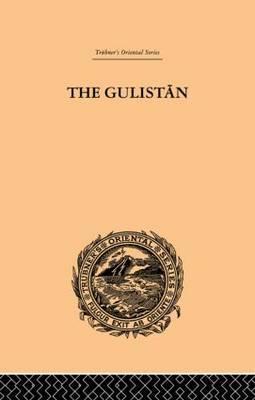 The Gulistan; or Rose-Garden of Shekh Muslihu'D-Din Sadi Shiraz by Edward Backhouse Eastwick