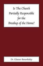 Is the Church Partially Responsible for the Breakup of the Home? by Eleazer Benenhaley