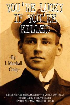You're Lucky If You're Killed by J. Marshall Craig image