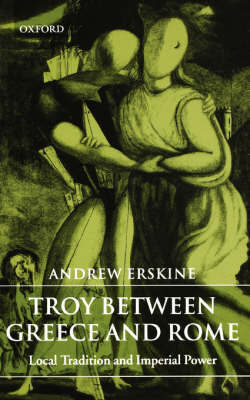 Troy Between Greece and Rome by Andrew Erskine image