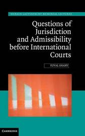 Questions of Jurisdiction and Admissibility before International Courts by Yuval Shany