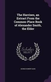 The Harrises, an Extract from the Common-Place Book of Alexander Smith, the Elder by George Robert Gleig image