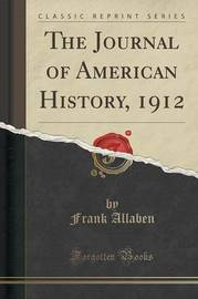 The Journal of American History, 1912 (Classic Reprint) by Frank Allaben