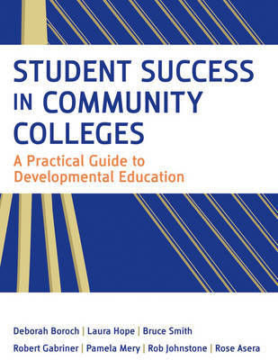 Student Success in Community Colleges: A Practical Guide to Developmental Education by Rose Asera