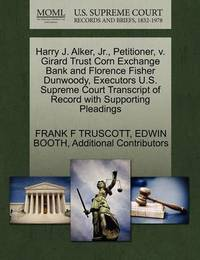 Harry J. Alker, Jr., Petitioner, V. Girard Trust Corn Exchange Bank and Florence Fisher Dunwoody, Executors U.S. Supreme Court Transcript of Record with Supporting Pleadings by Frank F Truscott