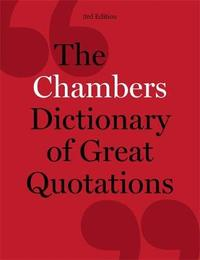 The Chambers Dictionary of Great Quotations by . Chambers
