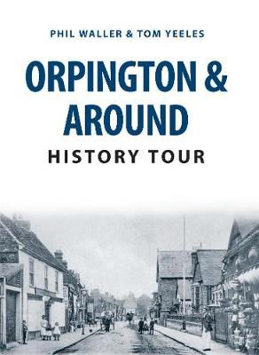 Orpington & Around History Tour by Phil Waller