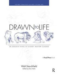 Drawn to Life: 20 Golden Years of Disney Master Classes: the Walt Stanchfield Lectures (Volume 2) by Walt Stanchfield