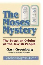 The Moses Mystery by Gary Greenberg