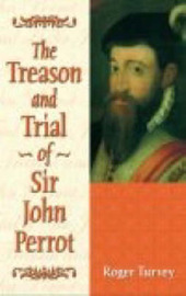 The Treason and Trial of Sir John Perrot by Roger K. Turvey image