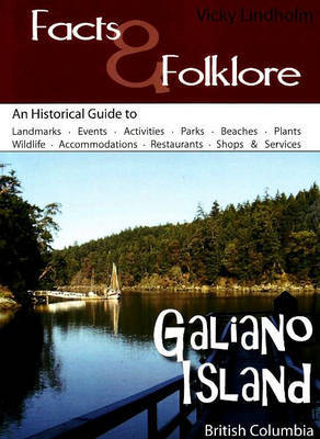 Galiano Island: An Historical Guide to Landmarks, Events, Activites, Parks, Beaches, Plants and Wildlife, Accommodations, Restaurants, Shops and Services by Vicky Lindholm image