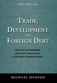 Trade, Development and Foreign Debt by Michael Hudson (University of Missouri, Kansas City, USA)