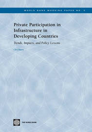 Private Participation in Infrastructure in Developing Countries by Clive Harris